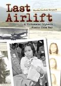 Last Airlift : A Vietnamese Orphan's Rescue from War