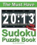 The Must Have 2013 Sudoku Puzzle Book: 365 Sudoku Puzzle Games to challenge you every day of...