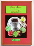 Grow and Brew Your Own Organic Tea : Green and Herbal