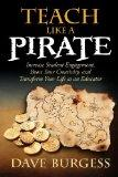 Teach Like a PIRATE : Increase Student Engagement, Boost Your Creativity, and Transform Your...