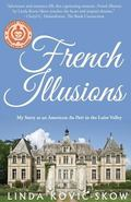 French Illusions : My Story As an American Au Pair in the Loire Valley