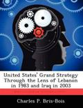 United States Grand Strategy Through the Lens of Lebanon in 1983 and Iraq In 2003