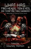 What Has Two Heads, Ten Eyes, and Terrifying Table Manners?: An Anthology of Science Fiction...