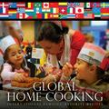 Global Home Cooking : International Families' Favorite Recipes