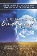 Understanding Emotional Healing : Experiencing Freedom by Changing Our Perception