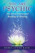 You Are Psychic : The Art of Clairvoyant Reading and Healing