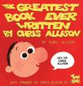 Greatest Book Ever Written by Chris Allison : With a Forward by Chris Allison of ToonHole