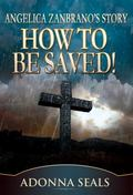 How to Be Saved! : Angelica Zanbrano's Story