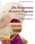 Postpartum Recovery Program(tm) : How to Rejuvenate Your Hormones, Body, and Mind after Chil...