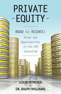 Private Equity - Road to Riches : Risks and Opportunities in Pre-IPO Investing