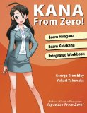 Kana From Zero!: Learn Japanese Hiragana and Katakana with integrated workbook.