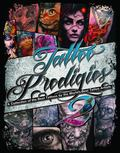 Tattoo Prodigies : A Collection of the Best Tattoos by the World's Best Tattoo Artists: Volu...