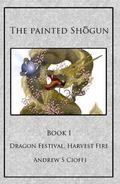 Dragon Festival, Harvest Fire : Book 1 of the Painted Shogun