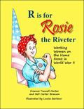 R Is for Rosie the Riveter : Working Women on the Home Front in World War II