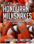 Guide to Honduran Milksnakes : A Collective History of Honduran Milksnakes for the Hobbyist