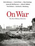 On War : The Best Military Histories from the Pritzker Military Museum and Library Award-Win...