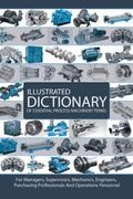 Illustrated Dictionary of Essential Process Machinery Terms : For Managers, Supervisors, Mec...