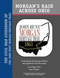 Morgan's Raid Across Ohio : The Civil War Guidebook of the John Hunt Morgan Heritage Trail