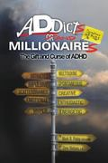 Addicts and Millionaires : The Gift and Curse of ADHD