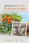 We Became Mexican American : How Our Immigrant Family Survived to Pursue the American Dream