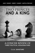 Two Princes and a King : A Concise Review of Three Political Assassinations