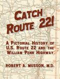 Catch Route 22! : A Pictorial History of U. S. Route 22 and the William Penn Highway