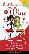 Girlfriends and Wine : A Fun Sexy Approach to Enjoy Wines!