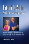 Fittin' It All In : 10 Proven Strategies to Rejuvenate Your Life, Rebuild Your Body, and STi...