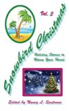 Snowbird Christmas Vol. 3: Holiday Stories to Warm Your Heart (Volume 3)