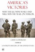 America's Victories : Why the US Wins Wars and Will Win the War on Terror