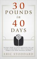 30 Pounds in 40 Days : One Man's Weight Loss Journey with the HCG Diet, and a Guide to Losin...