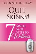Quit Skinny! : 7 Simple, Sane Steps to Wellness