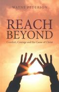 Reach Beyond : Comfort, Courage and the Cause of Christ