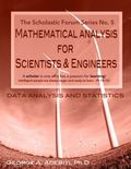 Mathematical Analysis for Scientists and Engineers : Data Analysis and Statistics: the Schol...