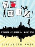 Yo Miz! : 1 Teacher + 25 Schools = 1 Wacky Year