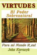 Virtudes : El Poder Sobrenatural. para Mi Mundo Real
