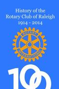 History of the Rotary Club of Raleigh 1914 - 2014