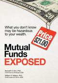 Mutual Funds Exposed : What You Don't Know May Be Hazardous to Your Wealth