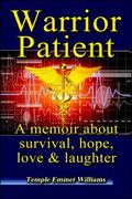 Warrior Patient : A Memoir about Survival, Hope, Love and Laughter