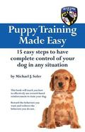 Puppy Training Made Easy : 15 Easy Steps to Have Complete Control of Your Dog in Any Situation