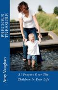 Precious Treasure : 31 Prayers over the Children in Your Life