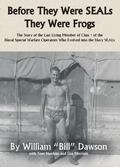 Before They Were SEALs They Were Frogs : The Story of the Lone Surviving Member of Class 1 o...