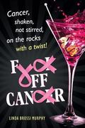 Fuck off, Cancer : Cancer Shaken Not Stirred