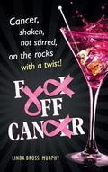 Fuck off, Cancer : Cancer Shaken Not Stirred