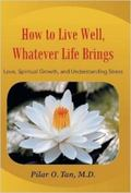 How to Live Well, Whatever Life Brings : Love, Spiritual Growth, and Understanding Stress