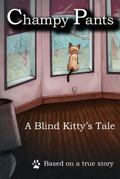 Champy Pants : A Blind Kitty Tale