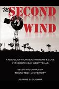 My Second Wind: A novel of murder, mystery & love. Set on the campus of Texas Tech University.