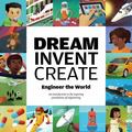 Dream, Invent, Create : Engineer the World