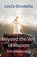 Beyond the Veil of Illusion : The Awakening
