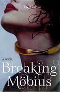 Breaking Mobius : A Novel